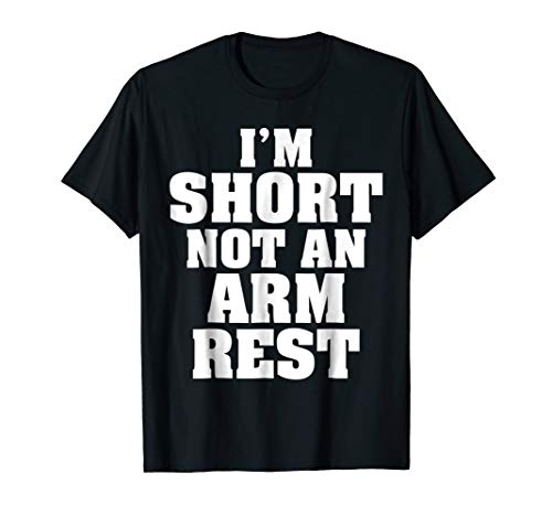 I'm Short Not An Arm Rest Funny T-Shirts