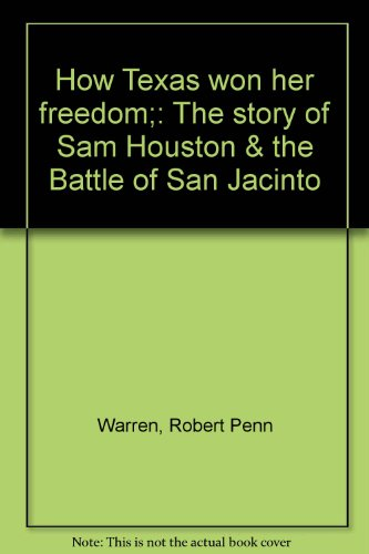 How Texas Won Her Freedom   The Story Of Sam Houston   The Battle Of San Jacinto
