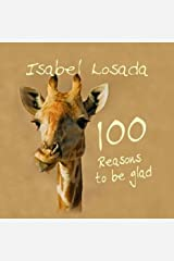 100 Reasons to be Glad by Isabel Losada (2006-09-11) Hardcover