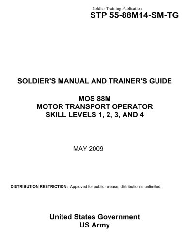 Soldier Training Publication Stp 55 88M14 Sm Tg Soldiers Manual And Trainers Guide  Mos 88M  Motor Transport Operator Skill Levels 1  2  3  And 4   May 2009