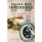 Never Say Impossible, John H. Perry, 1565660994