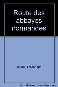La route des abbayes en Normandie par Frédérique Barbut