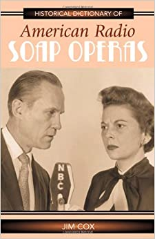 Historical Dictionary of American Radio Soap Operas (Historical Dictionaries of Literature and the Arts)