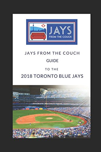 Jays From the Couch Guide to the 2018 Toronto Blue Jays