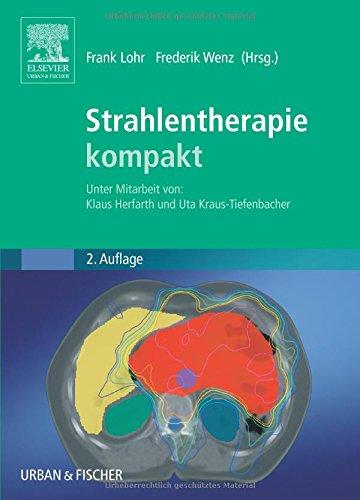 Strahlentherapie kompakt: Unter Mitarbeit von: Klaus Herfarth und Uta Kraus-Tiefenbacher