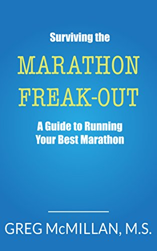 Surviving the Marathon Freak Out: A Guide to Running Your Best Marathon