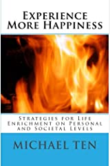 Experience More Happiness (First Edition): Strategies for Life Enrichment on Personal and Societal Levels Paperback