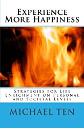 Experience More Happiness (First Edition): Strategies for Life Enrichment on Personal and Societal Levels