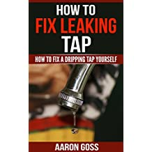 How to Fix Leaking Tap: How To Fix a Dripping Tap Yourself