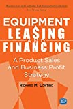 Equipment Leasing and Financing: A Product Sales and Business Profit Center Strategy