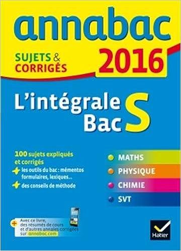 Annales Annabac 2016 Lintégrale Bac S: sujets et corrigés en maths, physique-chimie et SVT (French) Diary