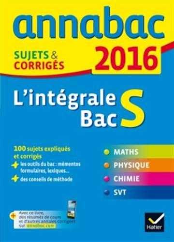 Annales Annabac 2016 Lintégrale Bac S: sujets et corrigés en maths, physique-chimie et SVT: Amazon.es: Collectif: Libros en idiomas extranjeros