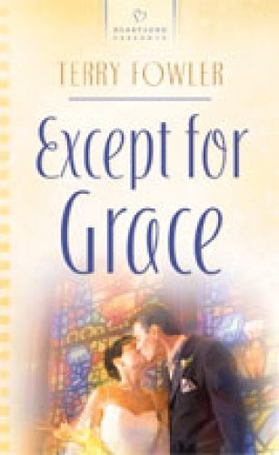 Except for Grace (Cornerstone Community Church Series #2) (Heartsong Presents #750)