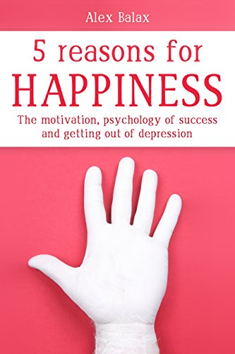 The 5 reasons for happiness the motivation psychology of success the 5 reasons for happiness the motivation psychology of success and getting out of fandeluxe Images