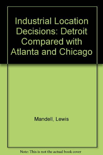 Industrial Location Decisions: Detroit Compared with Atlanta and Chicago (Praeger special studies in U.S. economic, social, and political issues)