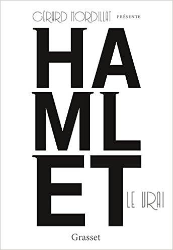 Hamlet le vrai: d'après un texte retrouvé de Shakespeare de Gérard Mordillat 2016