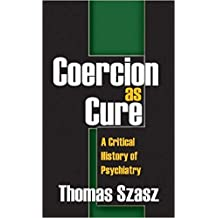 Coercion as Cure: A Critical History of Psychiatry (English Edition)