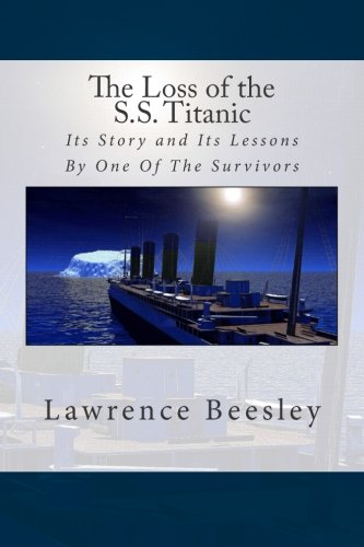 The Loss of the S.S. Titanic: Its Story and Its Lessons By One Of The Survivors pdf