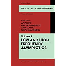 Low and High Frequency Asymptotics: Acoustic, Electromagnetic and Elastic Wave Scattering: 002 (Mechanics and Mathematical Methods - Series of Handbooks)