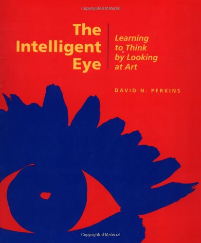 The Intelligent Eye: Learning to Think by Looking at Art (Occasional Paper Series)