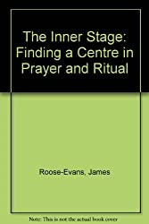 The Inner Stage: Finding a Center in Prayer and Ritual