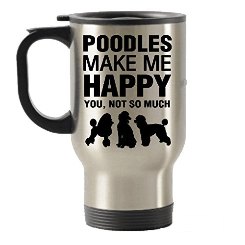 Poodles Make Me Happy Stainless Steel Travel Insulated Tumblers (Poodle Travel Mug)