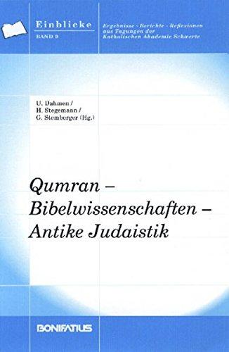 Qumran - Bibelwissenschaften - Antike Judaistik (Einblicke. Ergebnisse - Berichte - Reflexionen aus Tagungen der Katholischen Akademie Schwerte)