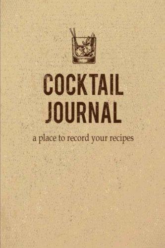 - Cocktail Journal a place to record your recipe: Record the Most Important Details Everything From Name, Creator, Rating, Glassware, Garnish, ... Diary Cocktail Organizer) (Volume 6)