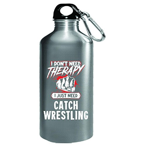 Don't Need Therapy Just Need Catch Wrestling Funny Mma Gift - Water Bottle by My Family Tee