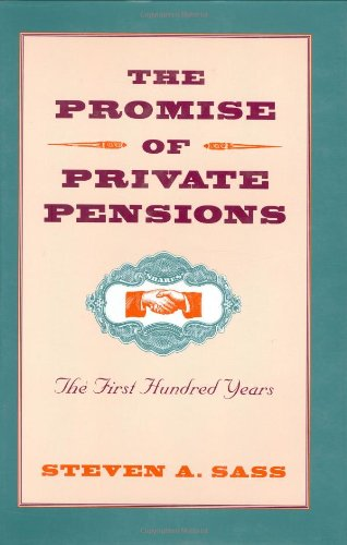 The Promise of Private Pensions: The First Hundred Years (Pension Research Council Book)