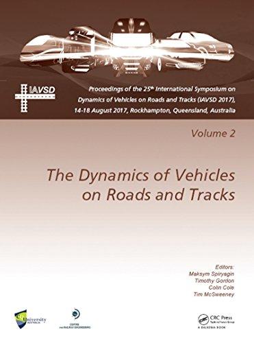 Dynamics of Vehicles on Roads and Tracks Vol 2: Proceedings of the 25th International Symposium on Dynamics of Vehicles on Roads and Tracks (IAVSD 2017), ... 2017, Rockhampton, Queensland, Australia (Chris Schwarzen Designs)