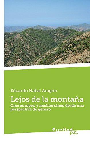 Descargar Libro Lejos De La Montaña: Cine Europeo Y Mediterráneo Desde Una Perspectiva De Género Eduardo Nabal Aragón