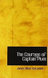 the courage of captain plum curwood james oliver