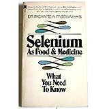 Selenium As Food and Medicine, Richard A. Passwater, 0879832290