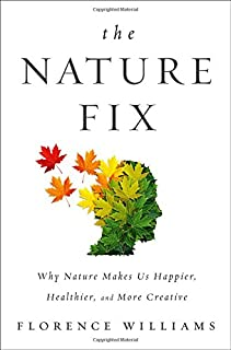 Book Cover: The Nature Fix: Why Nature Makes us Happier, Healthier, and More Creative