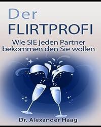 Der Flirtprofi - Wie Sie jeden Partner bekommen den Sie wollen!