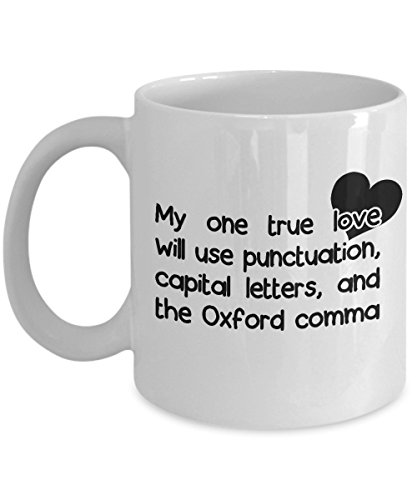 Funny English Teacher Mug - My One True Love Will Use Punctuation, Capital Letters, And The Oxford Comma 11oz White Coffee Mug, Tea Cup Best Gifts For