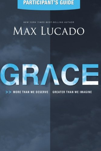 Grace: More Than We Deserve, Greater Than We Imagine (Participant's Guide)