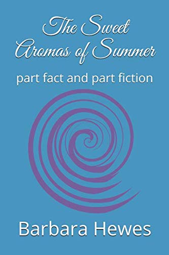 (The Sweet Aromas of Summer: part fact and part fiction)