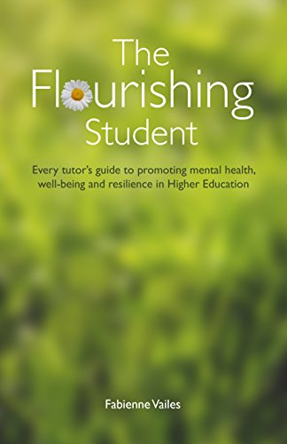 The Flourishing Student: Every tutor's guide to promoting mental health, well-being and resilience in Higher Education