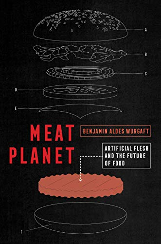 Meat Planet: Artificial Flesh and the Future of Food (California Studies in Food and Culture Book 69) by Benjamin Aldes Wurgaft