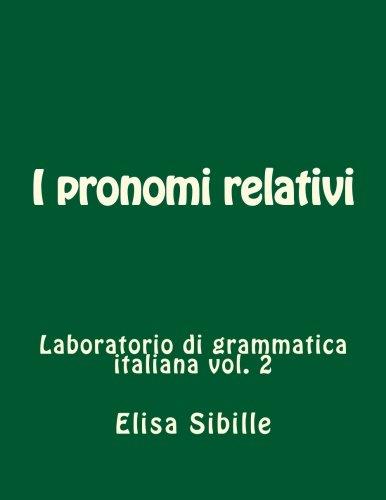 Laboratorio di grammatica italiana: i pronomi relativi (Volume 2) (Italian Edition)
