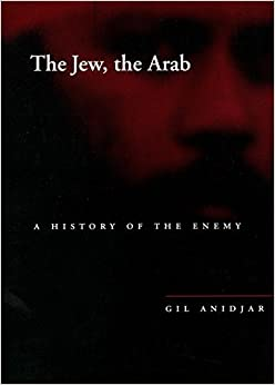Book The Jew, the Arab: A History of the Enemy (Cultural Memory in the Present) by Gil Anidjar (2003-06-03)