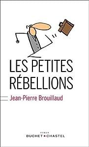 vignette de 'Les petites rébellions (Jean-Pierre Brouillaud)'