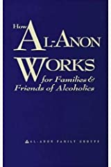 How Al-Anon Works for Families & Friends of Alcoholics by Al-Anon Family Groups (2008) Paperback Paperback