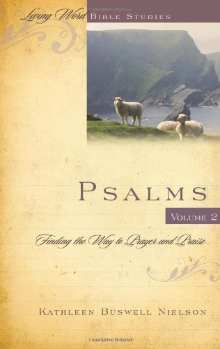 Psalms Volume 2: Finding the Way to Prayer and Praise (Living Word Bible Studies)