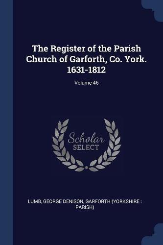 The Register of the Parish Church of Garforth, Co. York. 1631-1812; Volume 46