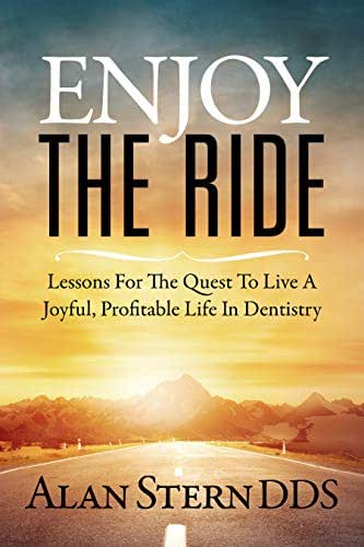 Enjoy the Ride: Lessons for the Quest to Live a Joyful, Profitable Life in Dentistry