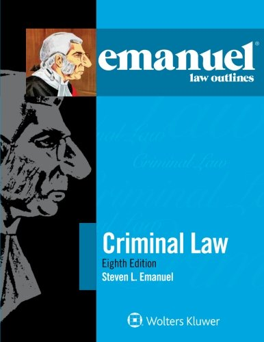 Emanuel Law Outlines: Criminal Law (The Emanuel Law Outlines Series)