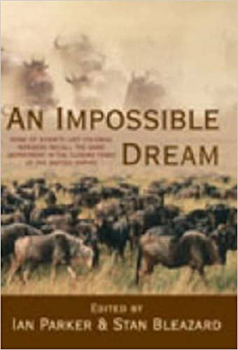 Book An Impossible Dream: Some of Kenya's Last Colonial Wardens Recall the Game Department in the Closing Years of the British Empire